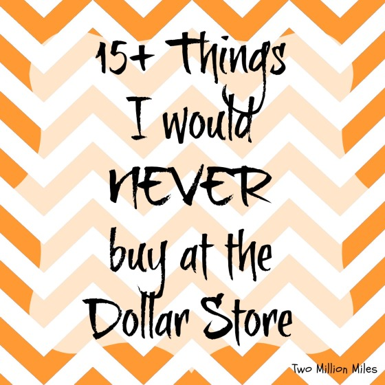 15+ things I would never buy at the dollar store