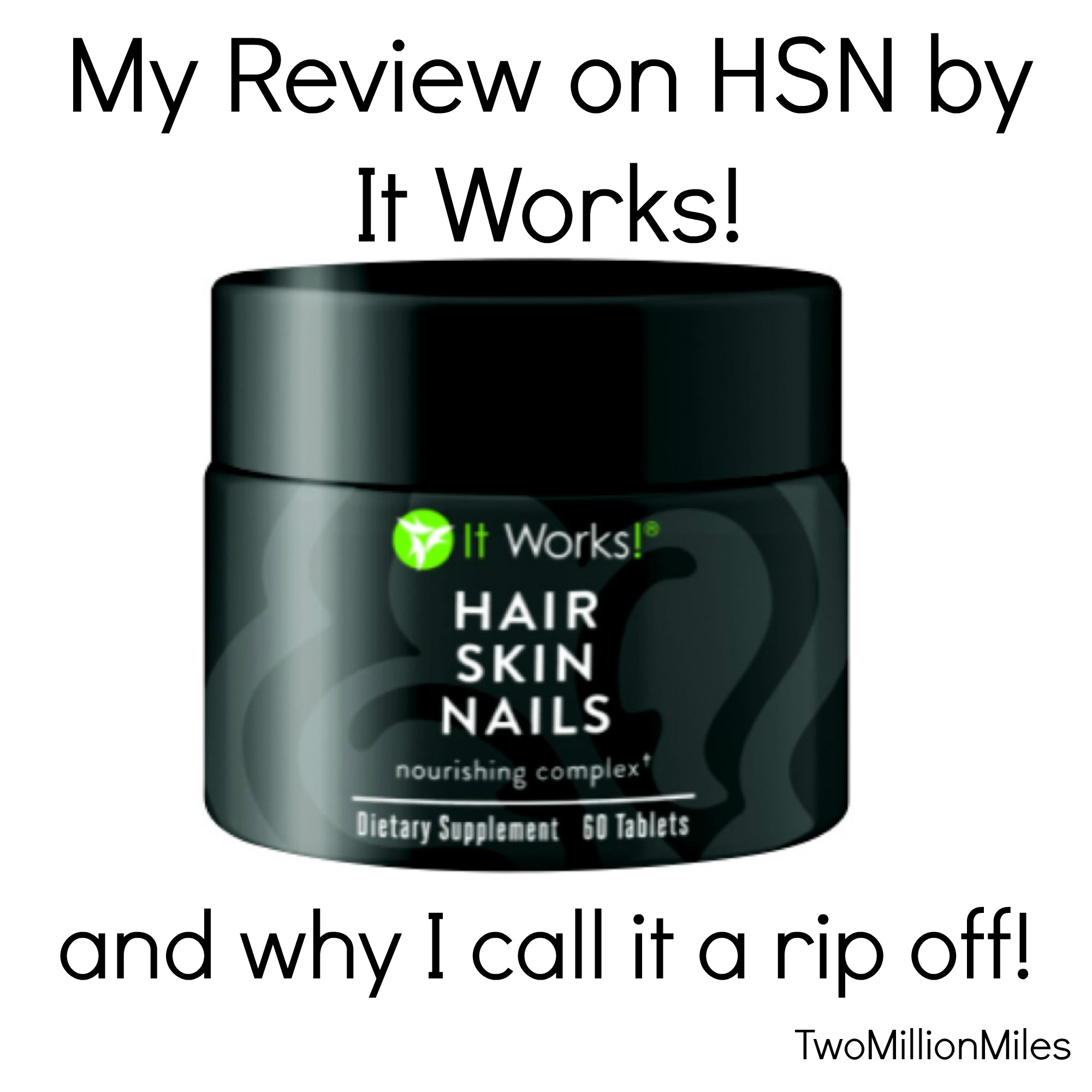 Review: ItWorks Hair, Skin and Nail Pills   Two Million Miles